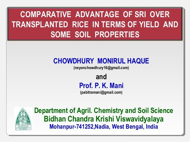 COMPARATIVE ADVANTAGE OF SRI OVER TRANSPLANTED RICE IN TERMS OF YIELD AND SOME SOIL PROPERTIES CHOWDHURY MONIRUL HAQUE (ne...
