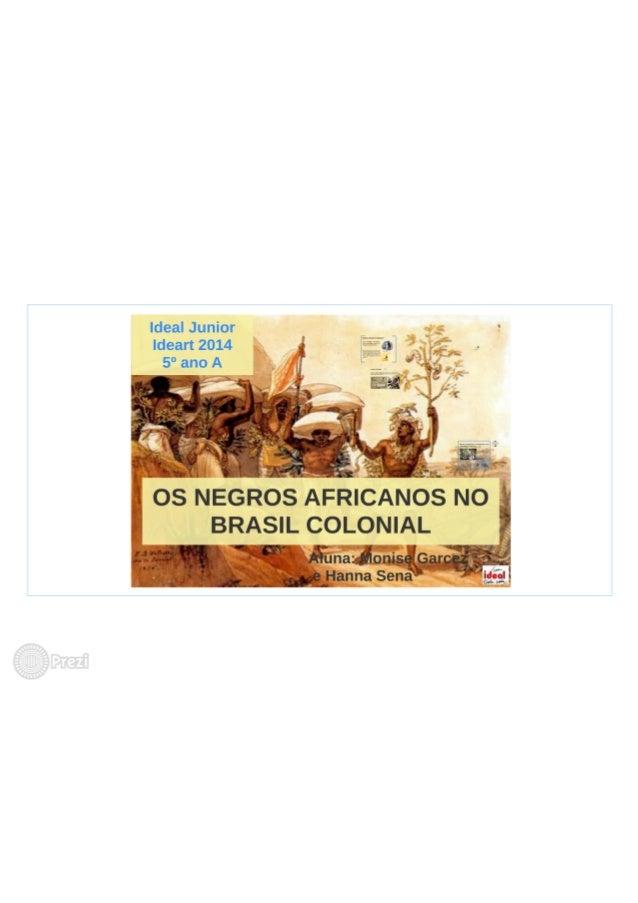 Os negros africanos no Brasil Colonial Monize e Hanna