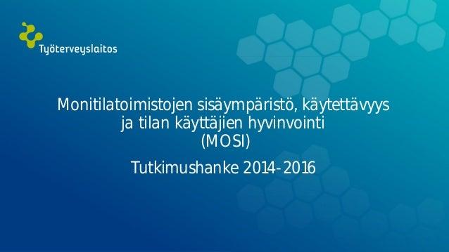 Monitilatoimistojen sisäympäristö, käytettävyys ja tilan käyttäjien hyvinvointi (MOSI) Tutkimushanke 2014-2016