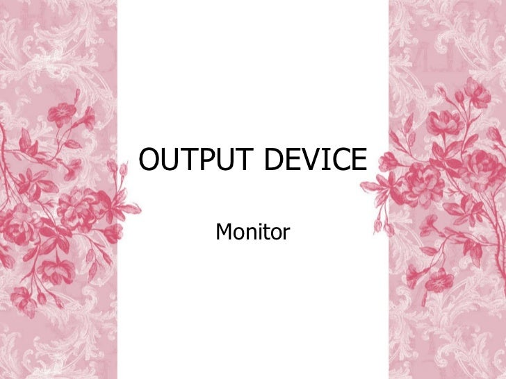 OUTPUT DEVICE Monitor