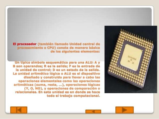 El procesador (también llamado Unidad central de procesamiento o CPU) consta de manera básica de los siguientes elementos:...