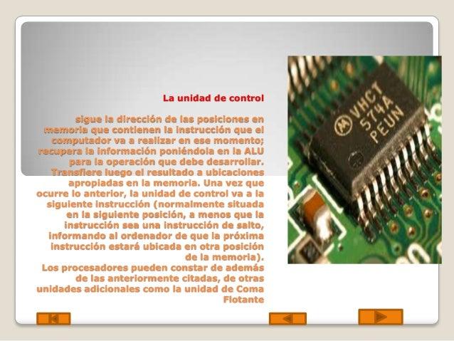 La unidad de control sigue la dirección de las posiciones en memoria que contienen la instrucción que el computador va a r...