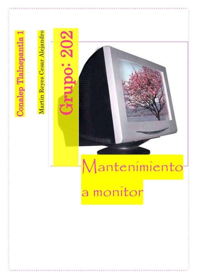 MartinReyesCesarAlejandro Grupo:202 ConalepTlalnepantla1 Mantenimiento a monitor