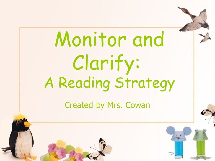 Monitor and Clarify:  A Reading Strategy Created by Mrs. Cowan