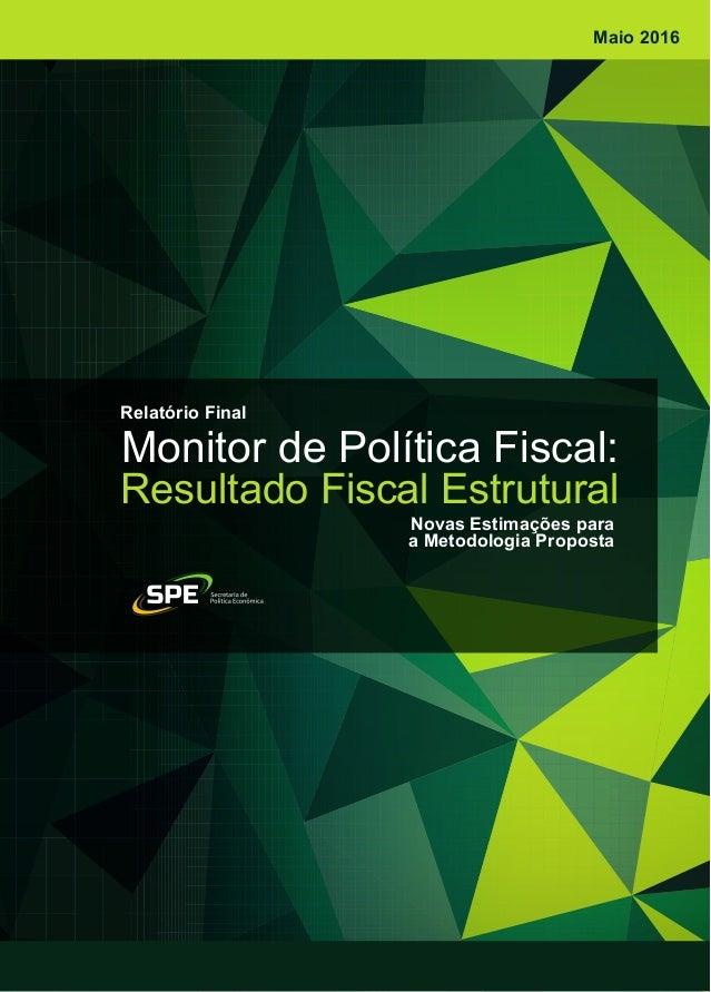 Monitor de Política Fiscal: Resultado Fiscal Estrutural Relatório Final Novas Estimações para a Metodologia Proposta Maio ...