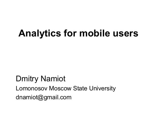 Analytics for mobile usersDmitry NamiotLomonosov Moscow State Universitydnamiot@gmail.com
