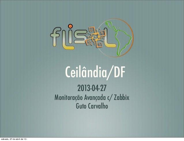 Ceilândia/DF2013-04-27Monitoração Avançada c/ ZabbixGuto Carvalhosábado, 27 de abril de 13