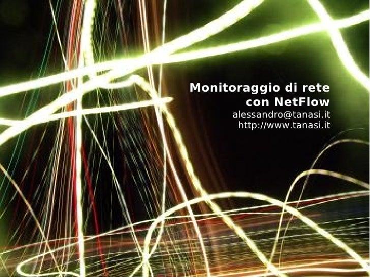 Monitoraggio di rete        con NetFlow       alessandro@tanasi.it        http://www.tanasi.it