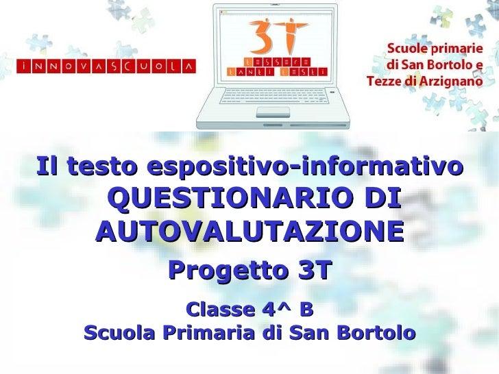 Il testo espositivo-informativo   QUESTIONARIO DI AUTOVALUTAZIONE Classe 4^ B Scuola Primaria di San Bortolo Progetto 3T
