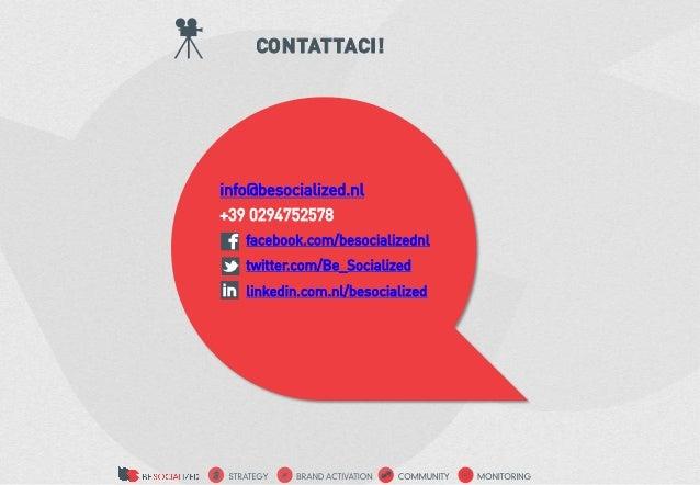 CONTATTACI!info@besocialized.nl+39 0294752578   facebook.com/besocializednl   twitter.com/Be_Socialized   linkedin.com.nl/...