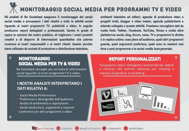 MONITORAGGIO SOCIAL MEDIA PER PROGRAMMI TV E VIDEOGli analisti di Be Socialized eseguono il monitoraggio dei canali       ...
