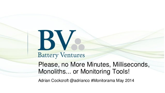 Please, no More Minutes, Milliseconds, Monoliths... or Monitoring Tools! Adrian Cockcroft @adrianco #Monitorama May 2014