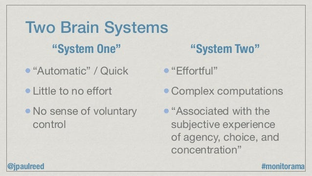 """Two Brain Systems """"Automatic"""" / Quick  Little to no effort  No sense of voluntary control """"Effortful""""  Complex computations ..."""