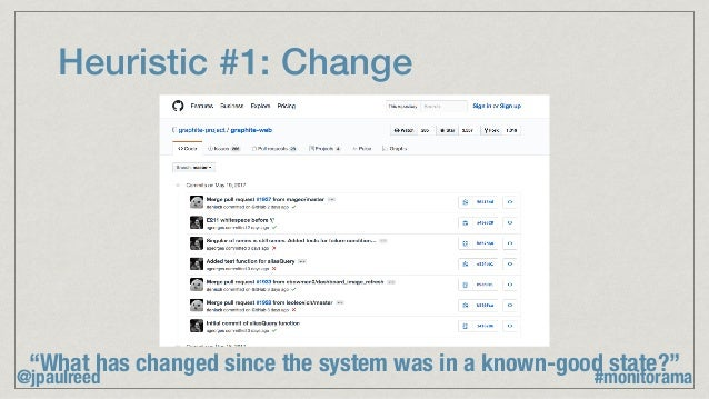 """Heuristic #1: Change """"What has changed since the system was in a known-good state?"""" @jpaulreed #monitorama"""
