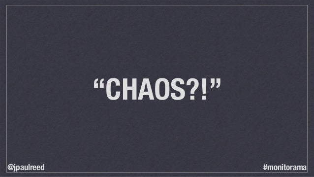 """CHAOS?!"" @jpaulreed #monitorama"