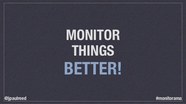 MONITOR THINGS BETTER! @jpaulreed #monitorama