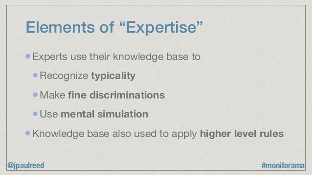 """Elements of """"Expertise"""" Experts use their knowledge base to  Recognize typicality Make fine discriminations  Use mental sim..."""