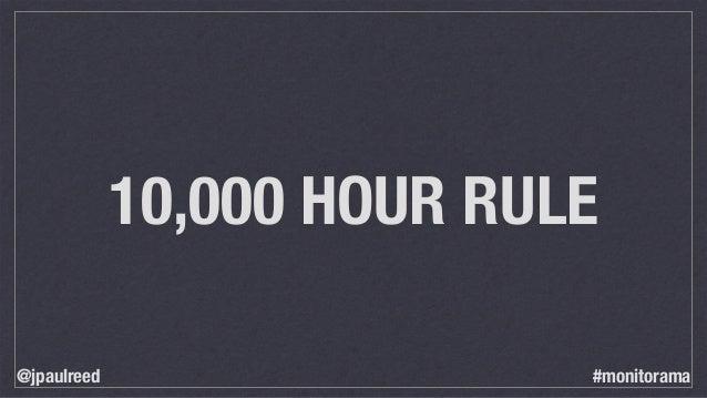 10,000 HOUR RULE @jpaulreed #monitorama