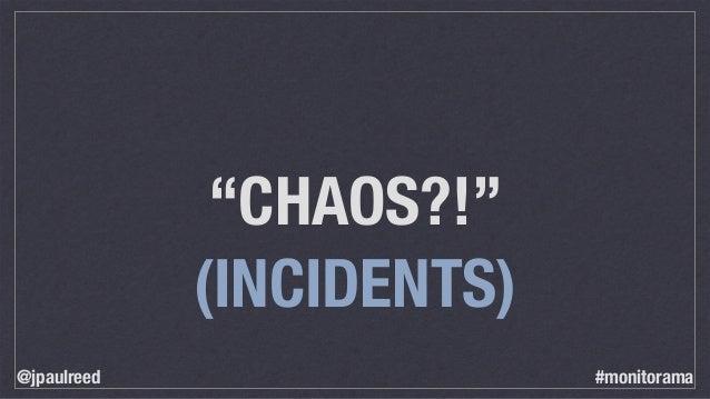 """CHAOS?!"" (INCIDENTS) @jpaulreed #monitorama"