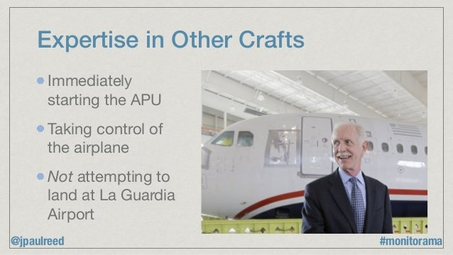Expertise in Other Crafts Immediately starting the APU  Taking control of the airplane  Not attempting to land at La Guard...