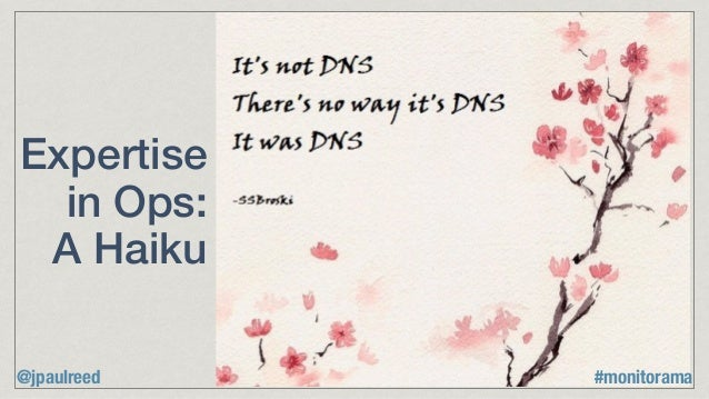 Expertise in Ops: A Haiku @jpaulreed #monitorama