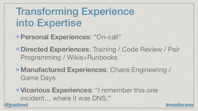 """Transforming Experience into Expertise Personal Experiences: """"On-call""""  Directed Experiences: Training / Code Review / Pai..."""