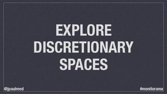 EXPLORE DISCRETIONARY SPACES @jpaulreed #monitorama