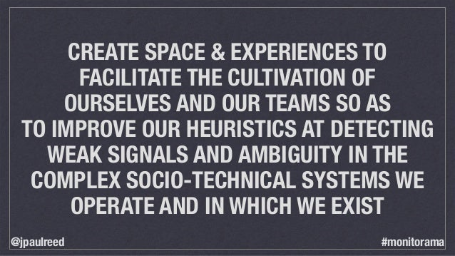 CREATE SPACE & EXPERIENCES TO FACILITATE THE CULTIVATION OF OURSELVES AND OUR TEAMS SO AS TO IMPROVE OUR HEURISTICS AT DET...