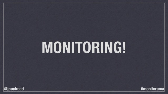 MONITORING! @jpaulreed #monitorama