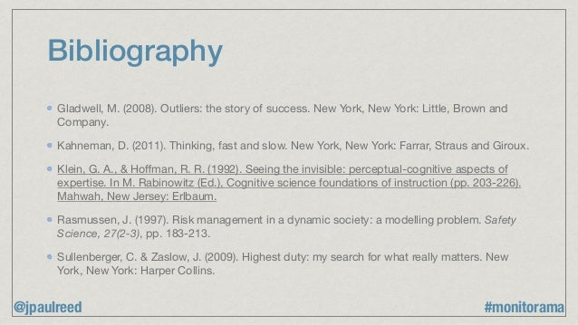 Bibliography Gladwell, M. (2008). Outliers: the story of success. New York, New York: Little, Brown and Company.  Kahneman...