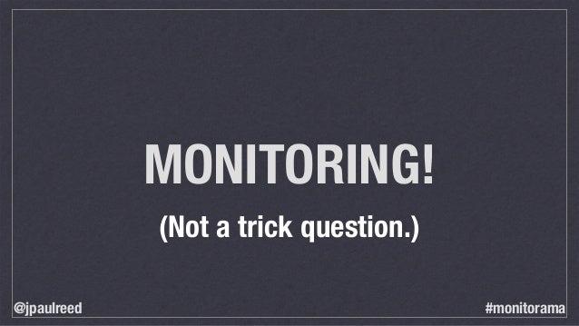 MONITORING! (Not a trick question.) @jpaulreed #monitorama