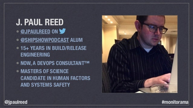 J. PAUL REED • @JPAULREED ON • @SHIPSHOWPODCAST ALUM • 15+ YEARS IN BUILD/RELEASE ENGINEERING • NOW, A DEVOPS CONSULTANT™ ...