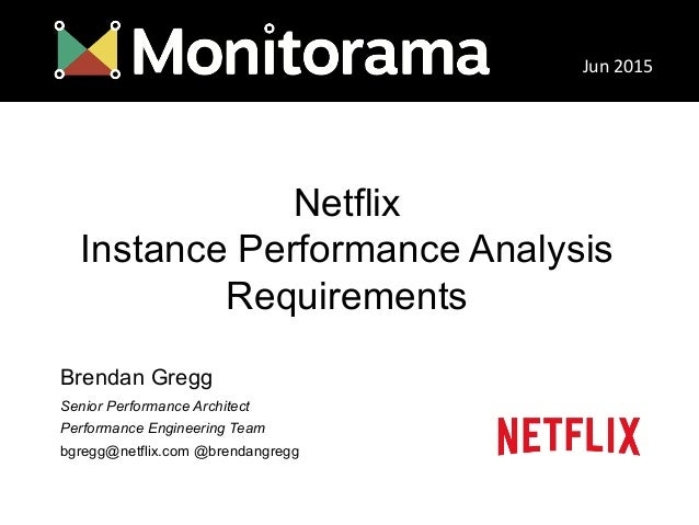 Netflix Instance Performance Analysis Requirements Brendan Gregg Senior Performance Architect Performance Engineering Team...