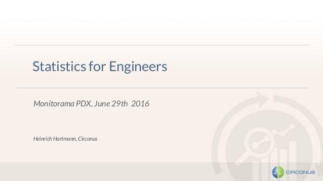 Monitorama PDX, June 29th 2016 Statistics for Engineers Heinrich Hartmann, Circonus