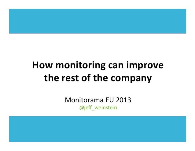 How	   monitoring	   can	   improve	    the	   rest	   of	   the	   company	    	    	    Monitorama	   EU	   2013	    @je...