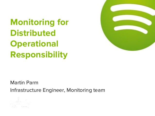 Martin Parm Infrastructure Engineer, Monitoring team Monitoring for Distributed Operational Responsibility