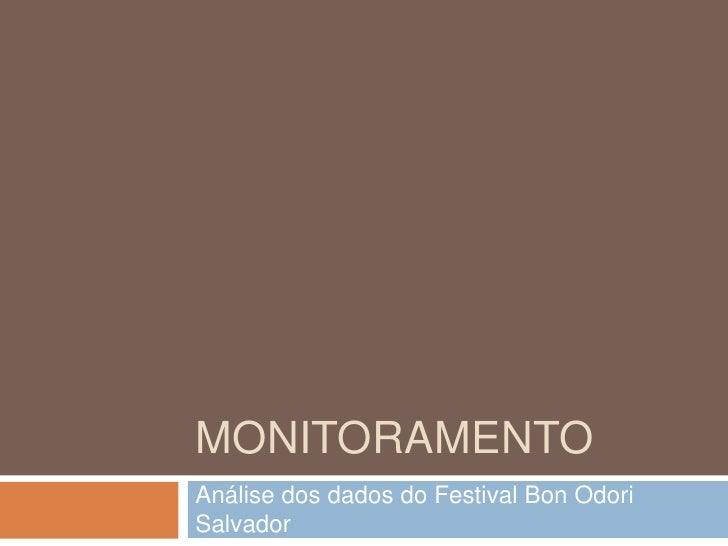 Monitoramento<br />Análise dos dados do Festival Bon Odori Salvador<br />