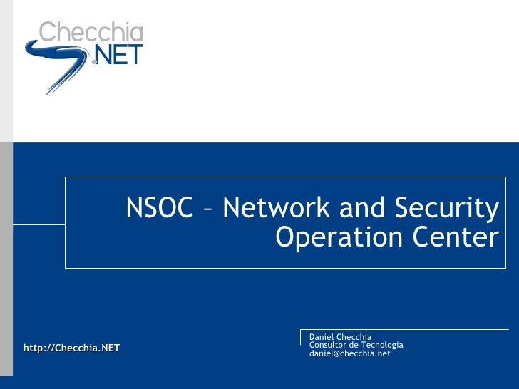 NSOC – Network and Security Operation Center Daniel Checchia Consultor de Tecnologia [email_address]