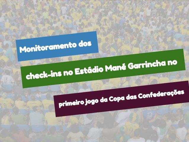 check-ins no Estádio Mané Garrincha noprimeiro jogo da Copa das ConfederaçõesMonitoramento dos