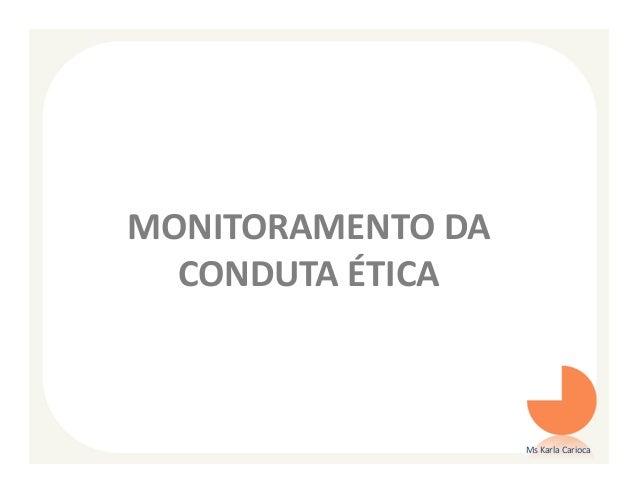 MONITORAMENTO DA  CONDUTA ÉTICA                   Ms Karla Carioca