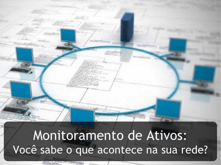 Monitoramento de Ativos:Você sabe o que acontece na sua rede?
