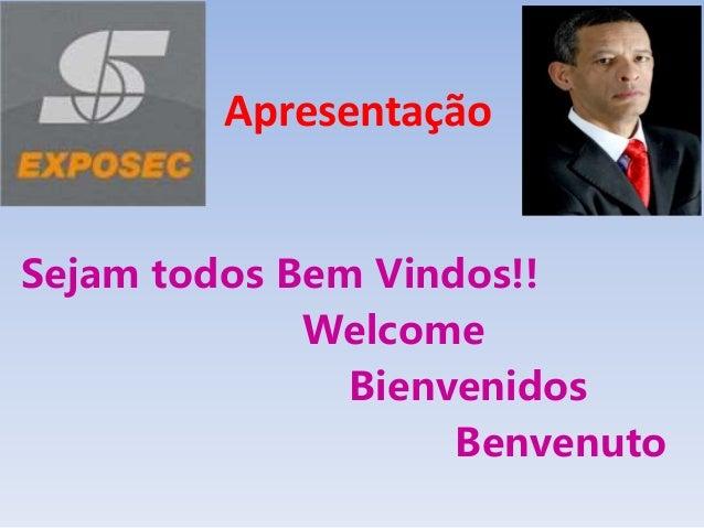 Sejam todos Bem Vindos!! Welcome Bienvenidos Benvenuto Apresentação