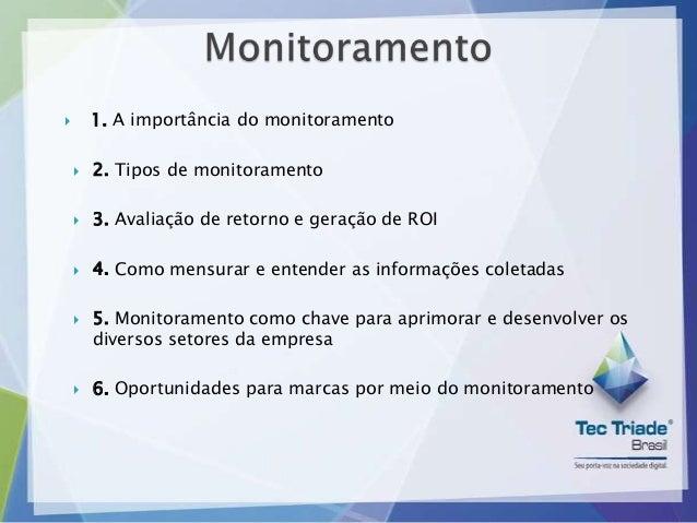        1. A importância do monitoramento       2. Tipos de monitoramento       3. Avaliação de retorno e geração de ROI...