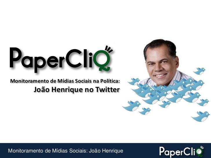 Monitoramento de Mídias Sociais na Política:           João Henrique no Twitter     Monitoramento de Mídias Sociais: João ...