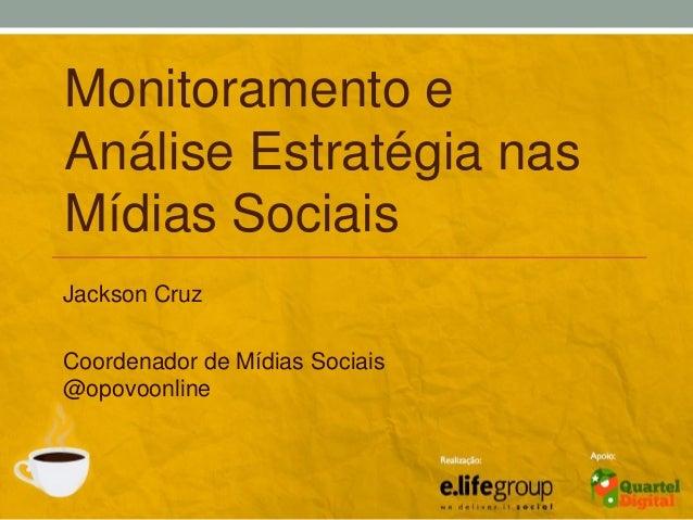 Jackson CruzCoordenador de Mídias Sociais@opovoonlineMonitoramento eAnálise Estratégia nasMídias Sociais