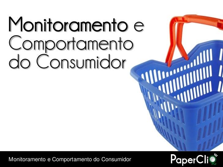 Monitoramento eComportamentodo ConsumidorMonitoramento e Comportamento do Consumidor
