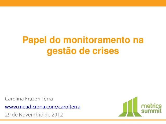 Papel do monitoramento na     gestão de crises