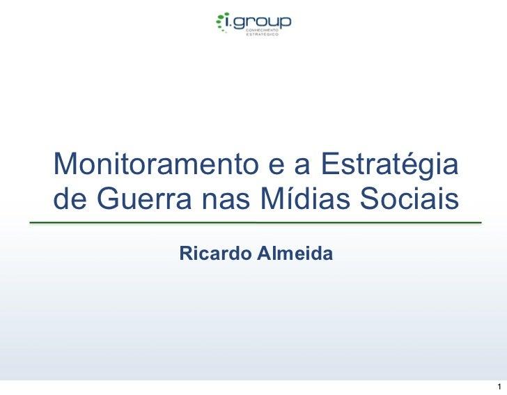 Monitoramento e a Estratégiade Guerra nas Mídias Sociais        Ricardo Almeida                               1