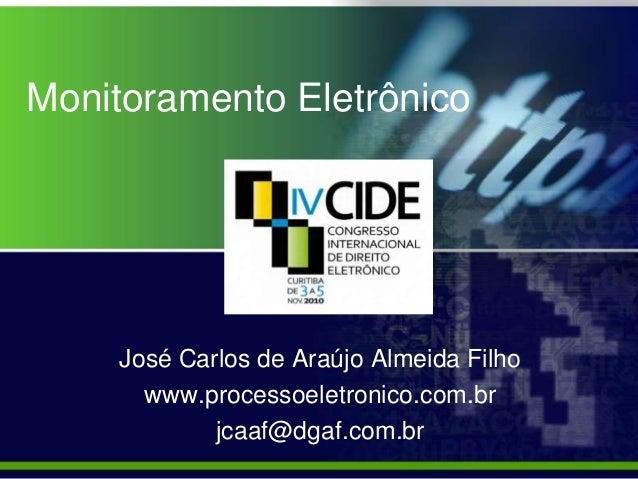 Monitoramento Eletrônico José Carlos de Araújo Almeida Filho www.processoeletronico.com.br jcaaf@dgaf.com.br