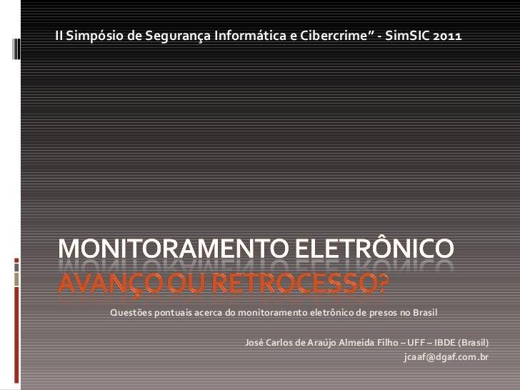 <ul><li>Questões pontuais acerca do monitoramento eletrônico de presos no Brasil </li></ul><ul><li>José Carlos de Araújo A...